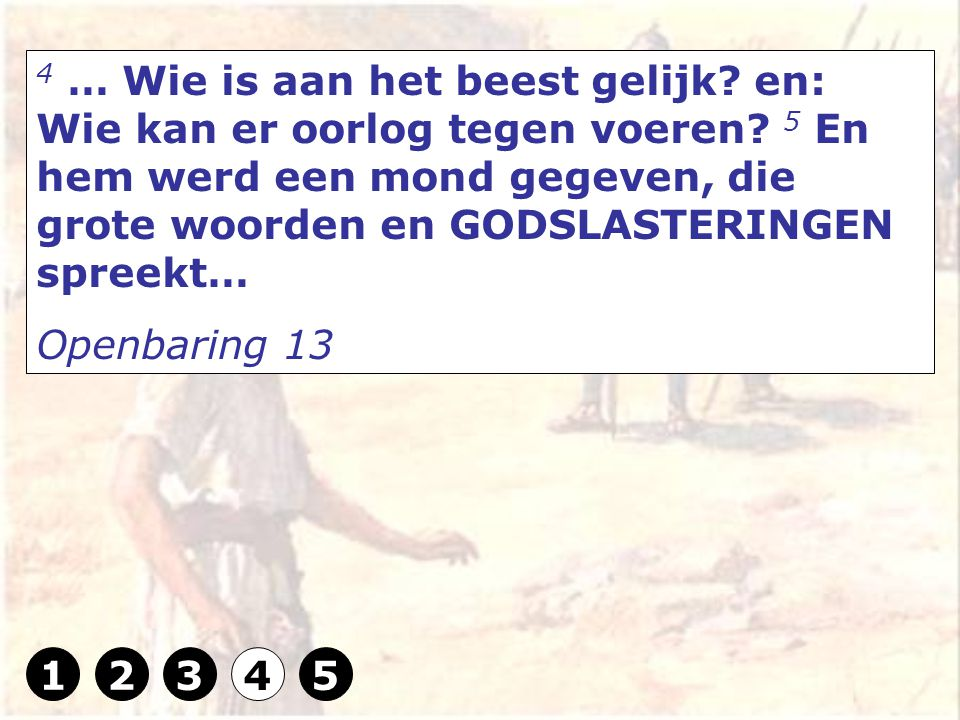4 … Wie is aan het beest gelijk. en: Wie kan er oorlog tegen voeren.