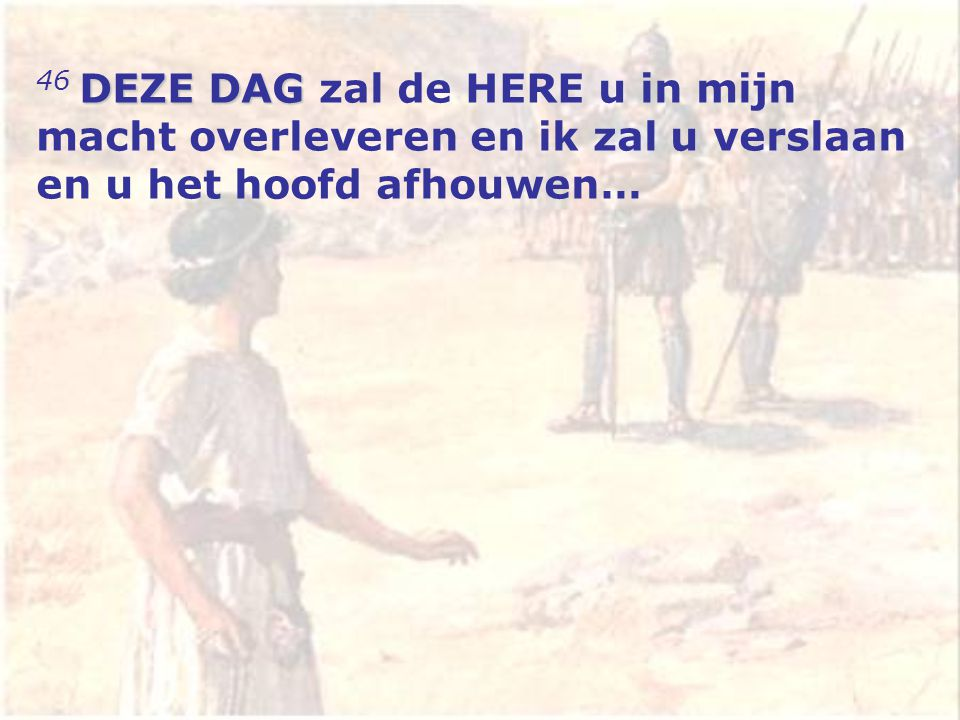 DEZE DAG 46 DEZE DAG zal de HERE u in mijn macht overleveren en ik zal u verslaan en u het hoofd afhouwen…