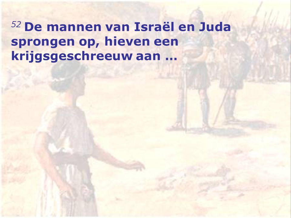 52 De mannen van Israël en Juda sprongen op, hieven een krijgsgeschreeuw aan …