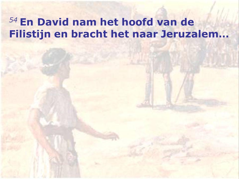 54 En David nam het hoofd van de Filistijn en bracht het naar Jeruzalem…
