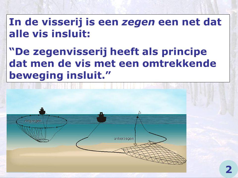 """In de visserij is een zegen een net dat alle vis insluit: """"De zegenvisserij heeft als principe dat men de vis met een omtrekkende beweging insluit."""" 2"""