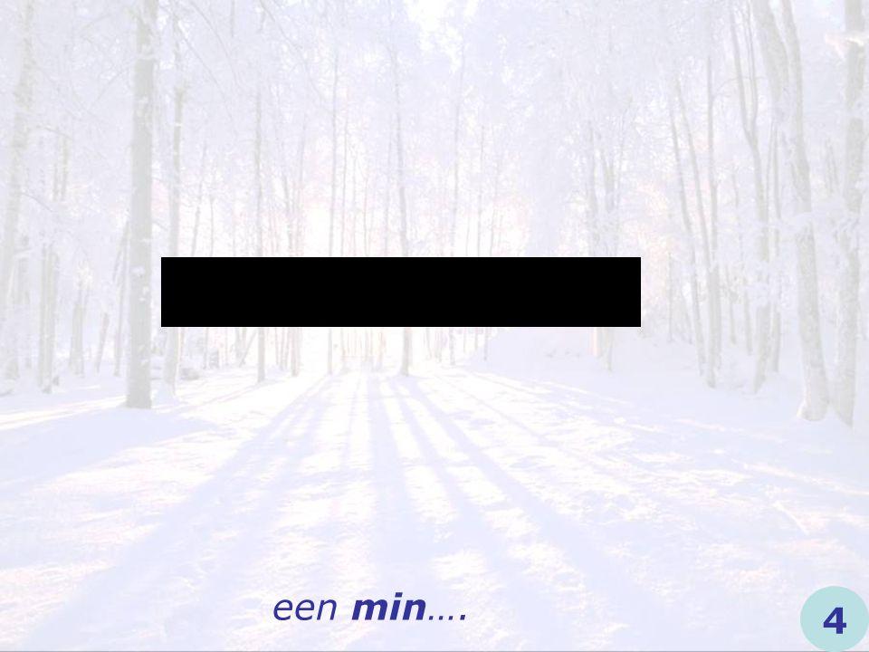 een min…. 4