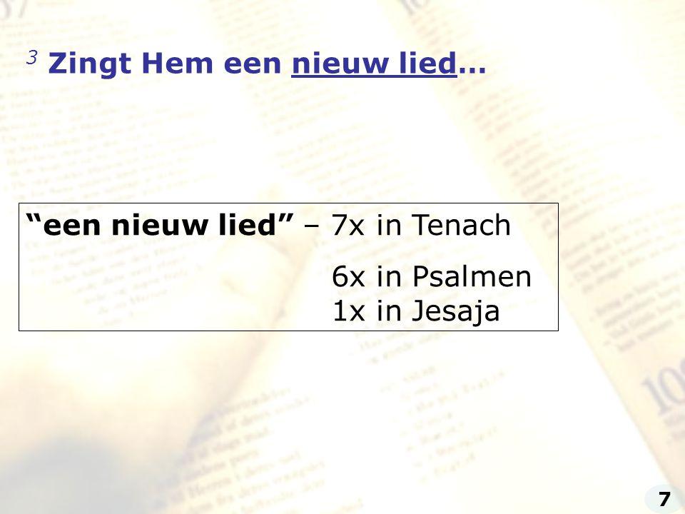 """3 Zingt Hem een nieuw lied… """"een nieuw lied"""" – 7x in Tenach 6x in Psalmen 1x in Jesaja 7"""