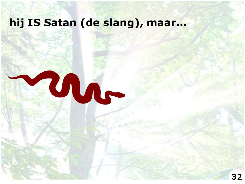hij IS Satan (de slang), maar… 32