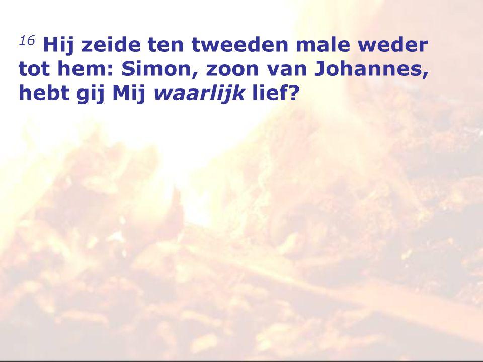 16 Hij zeide ten tweeden male weder tot hem: Simon, zoon van Johannes, hebt gij Mij waarlijk lief?