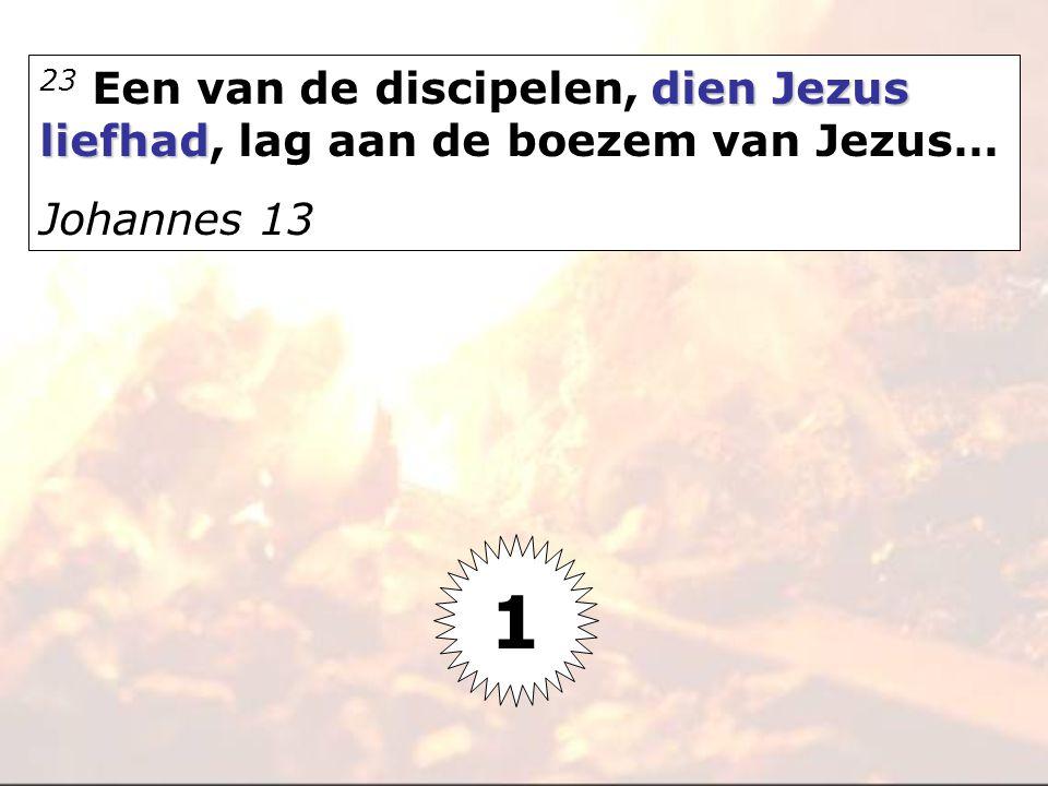 dien Jezus liefhad 23 Een van de discipelen, dien Jezus liefhad, lag aan de boezem van Jezus… Johannes 13 1