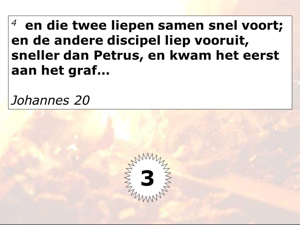 4 en die twee liepen samen snel voort; en de andere discipel liep vooruit, sneller dan Petrus, en kwam het eerst aan het graf… Johannes 20 3