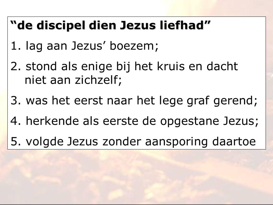 """""""de discipel dien Jezus liefhad"""" 1. lag aan Jezus' boezem; 2. stond als enige bij het kruis en dacht niet aan zichzelf; 3. was het eerst naar het lege"""