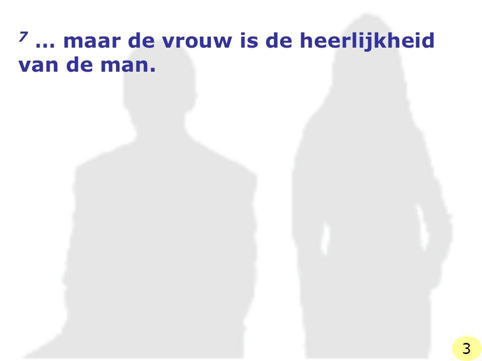 8 Want de man is niet uit de vrouw, maar de vrouw uit de man. 4