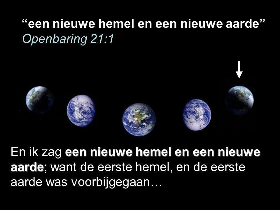 een nieuwe hemel en een nieuwe aarde Openbaring 21:1 een nieuwe hemel en een nieuwe aarde En ik zag een nieuwe hemel en een nieuwe aarde; want de eerste hemel, en de eerste aarde was voorbijgegaan…