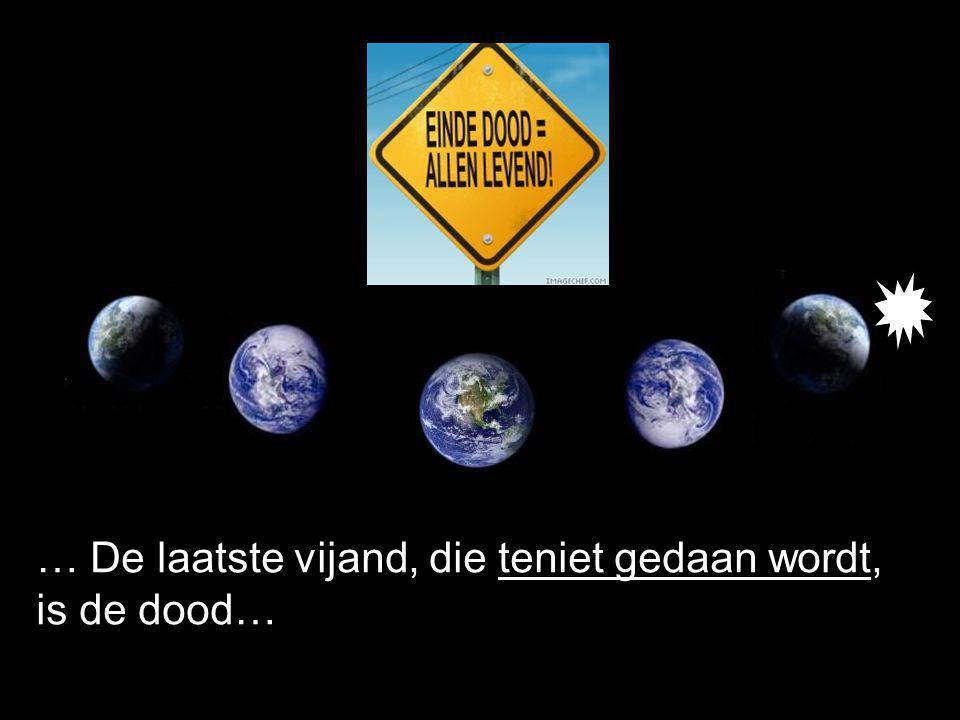 … De laatste vijand, die teniet gedaan wordt, is de dood…