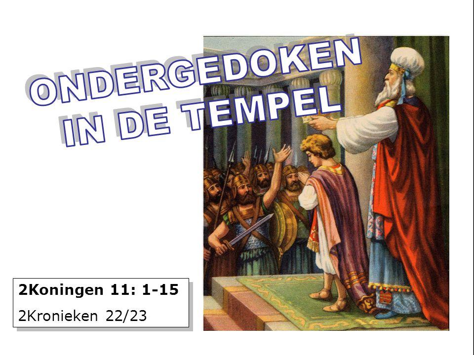 zzz 2Koningen 11: 1-15 2Kronieken 22/23 2Koningen 11: 1-15 2Kronieken 22/23