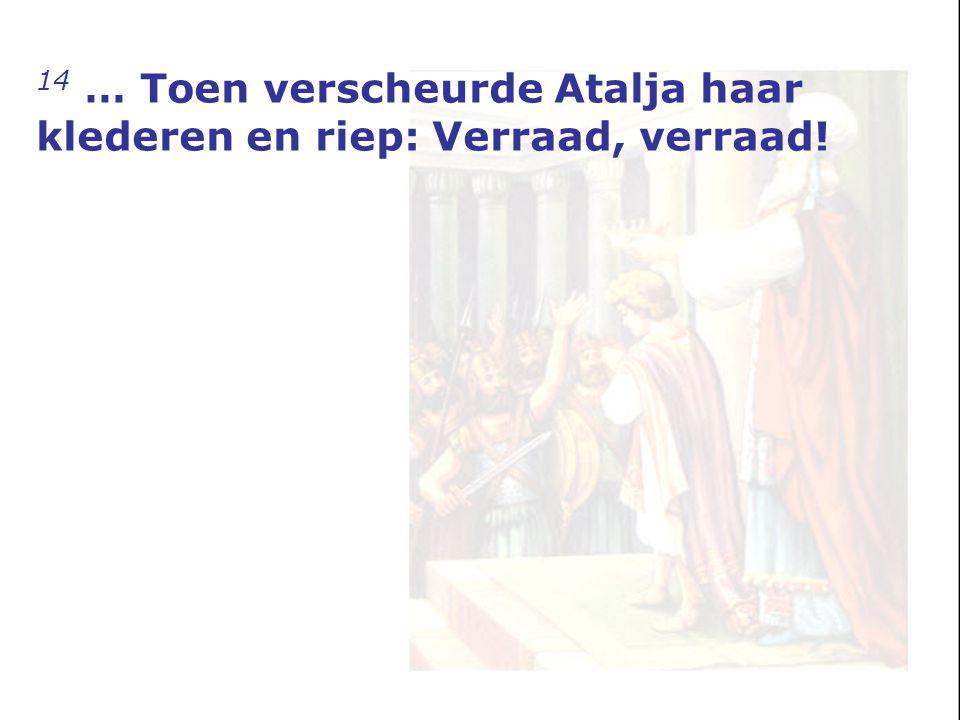 14 … Toen verscheurde Atalja haar klederen en riep: Verraad, verraad!
