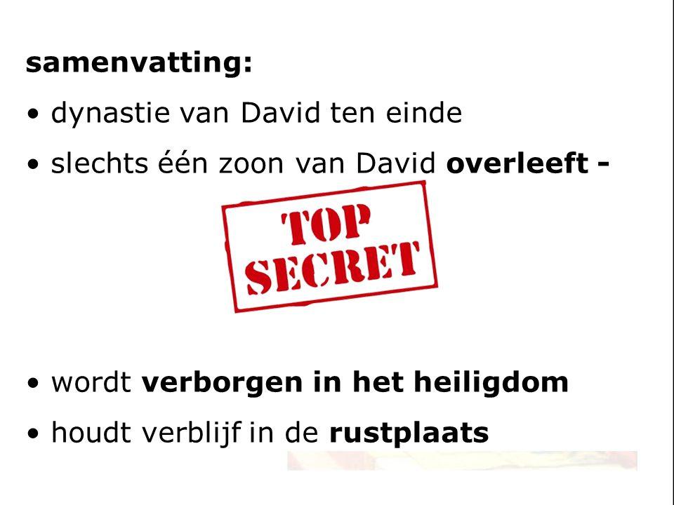 samenvatting: dynastie van David ten einde slechts één zoon van David overleeft - wordt verborgen in het heiligdom houdt verblijf in de rustplaats