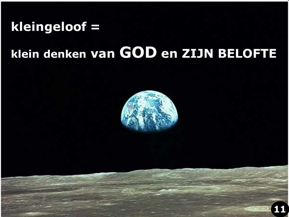 kleingeloof = klein denken van GOD en ZIJN BELOFTE 11