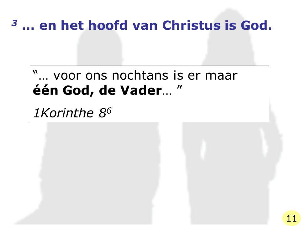 """3 … en het hoofd van Christus is God. """"… voor ons nochtans is er maar één God, de Vader… """" 1Korinthe 8 6 11"""