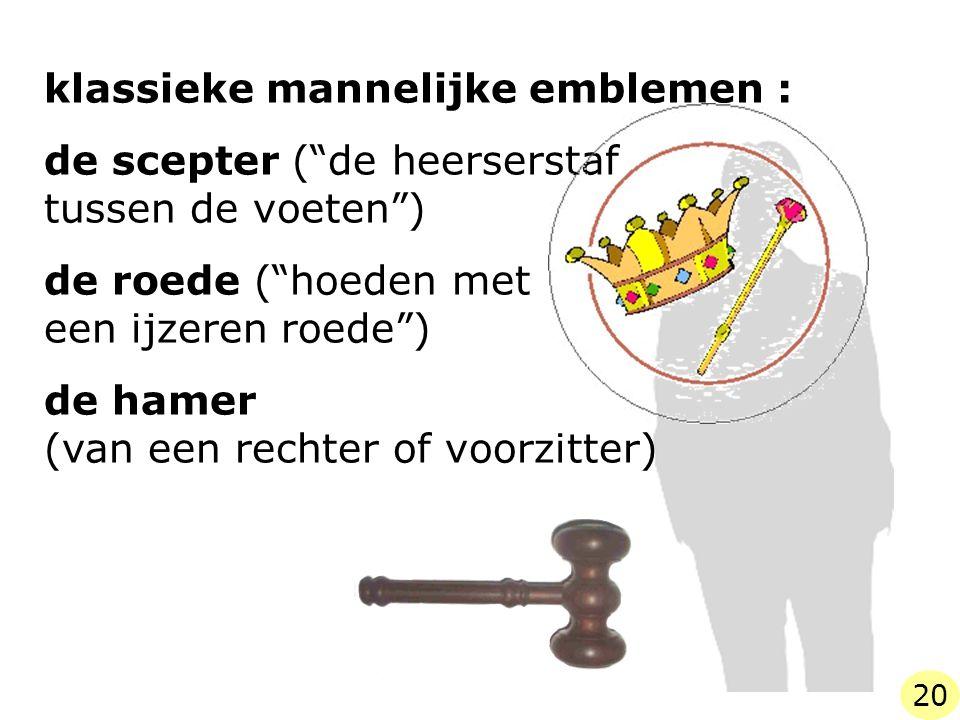 klassieke mannelijke emblemen : de scepter ( de heerserstaf tussen de voeten ) de roede ( hoeden met een ijzeren roede ) de hamer (van een rechter of voorzitter) 20
