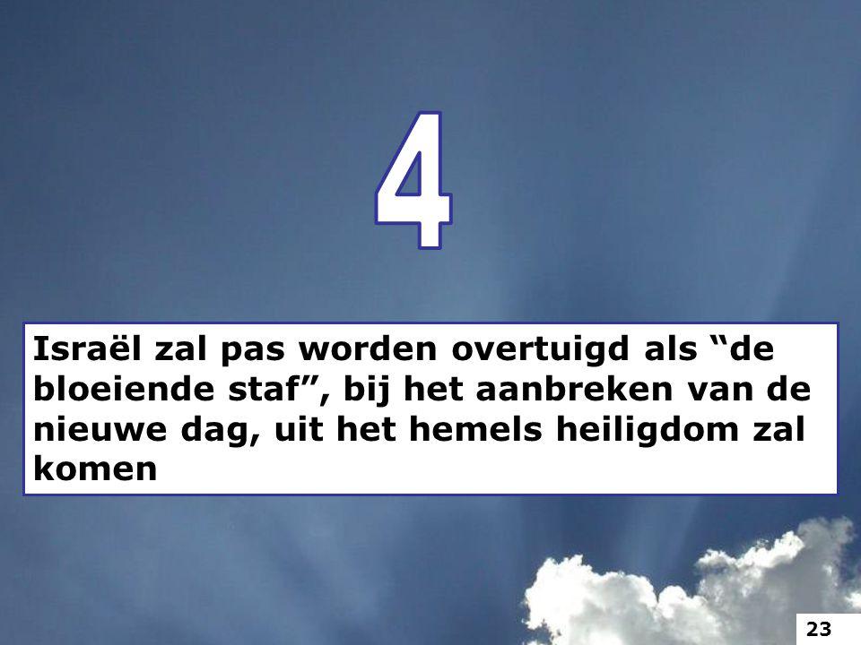 """Israël zal pas worden overtuigd als """"de bloeiende staf"""", bij het aanbreken van de nieuwe dag, uit het hemels heiligdom zal komen 23"""