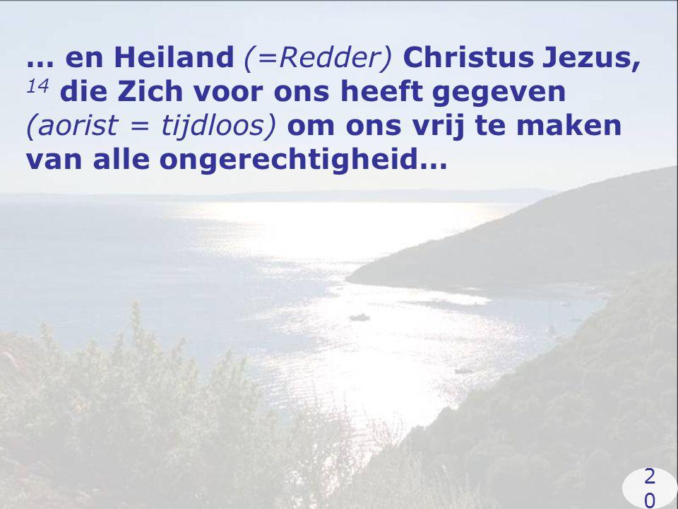 … en Heiland (=Redder) Christus Jezus, 14 die Zich voor ons heeft gegeven (aorist = tijdloos) om ons vrij te maken van alle ongerechtigheid… 2020