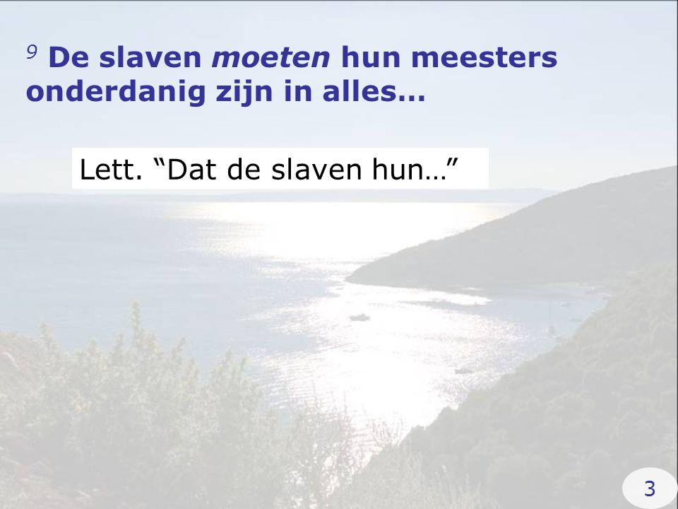 9 De slaven moeten hun meesters onderdanig zijn in alles… Lett. Dat de slaven hun… 3