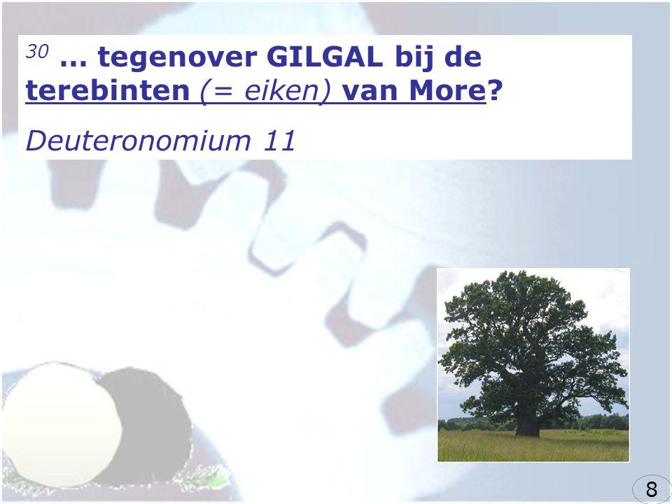 30 … tegenover GILGAL bij de terebinten (= eiken) van More? Deuteronomium 11 8