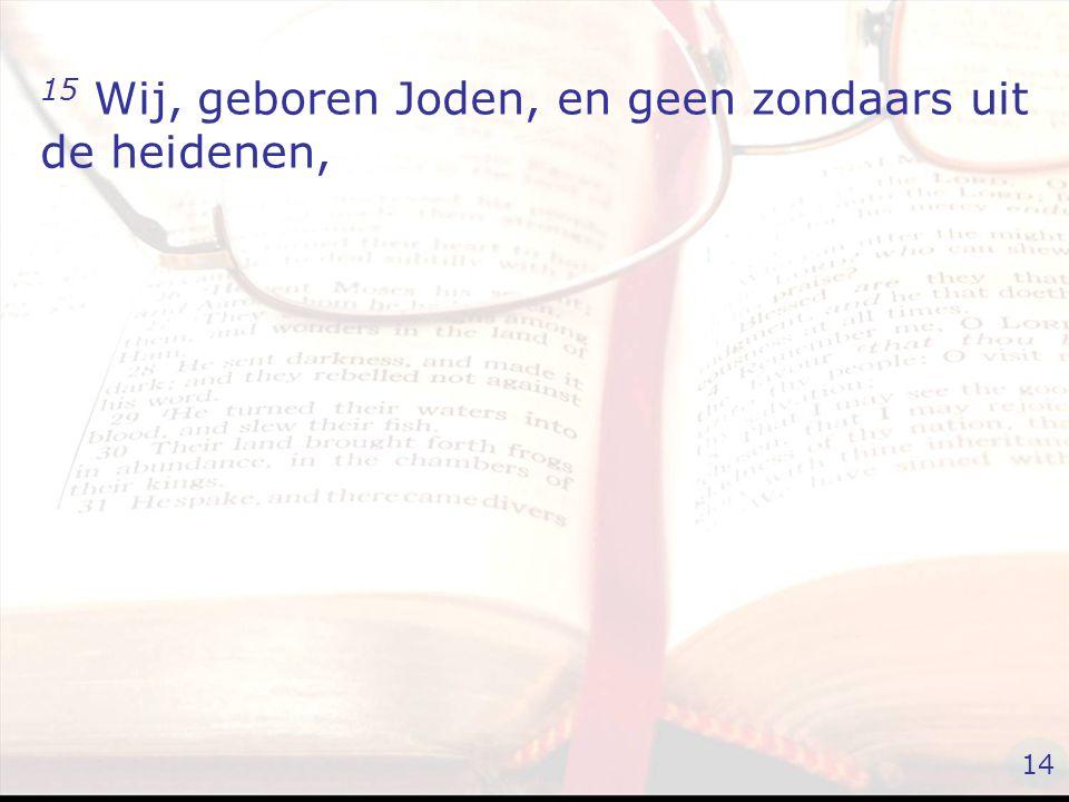 15 Wij, geboren Joden, en geen zondaars uit de heidenen, 14