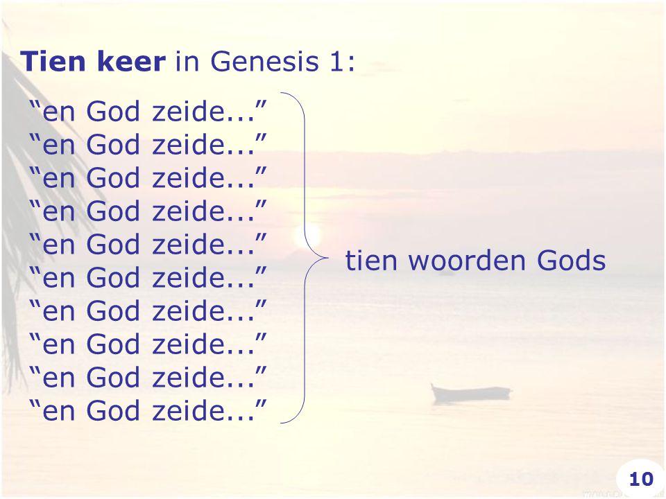 Tien keer in Genesis 1: en God zeide... en God zeide... en God zeide... en God zeide... en God zeide... en God zeide... en God zeide... en God zeide... en God zeide... en God zeide... tien woorden Gods 10