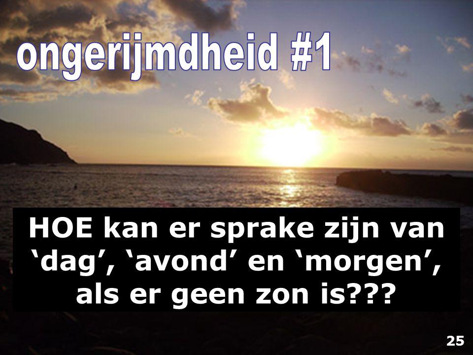 HOE kan er sprake zijn van 'dag', 'avond' en 'morgen', als er geen zon is??? 25