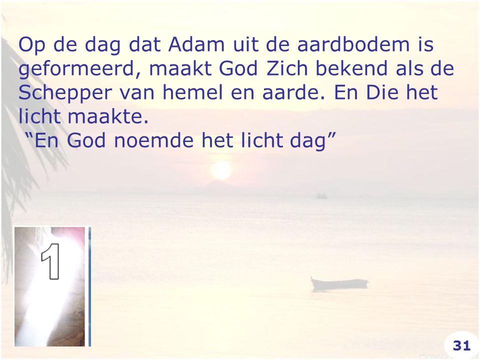 Op de dag dat Adam uit de aardbodem is geformeerd, maakt God Zich bekend als de Schepper van hemel en aarde.