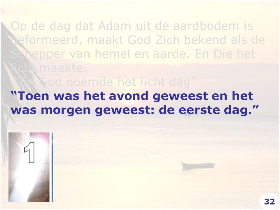 """Op de dag dat Adam uit de aardbodem is geformeerd, maakt God Zich bekend als de Schepper van hemel en aarde. En Die het licht maakte. """"En God noemde h"""