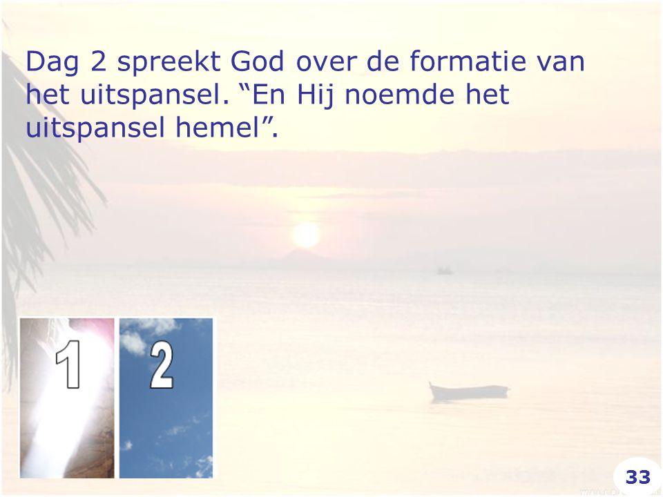 """Dag 2 spreekt God over de formatie van het uitspansel. """"En Hij noemde het uitspansel hemel"""". 33"""