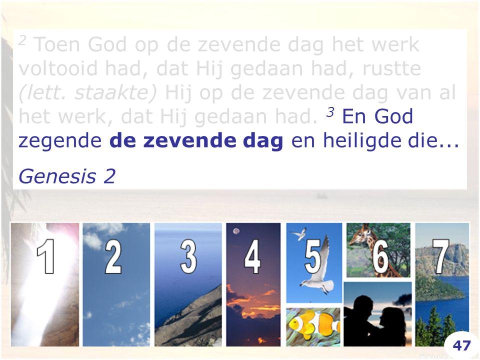 2 Toen God op de zevende dag het werk voltooid had, dat Hij gedaan had, rustte (lett. staakte) Hij op de zevende dag van al het werk, dat Hij gedaan h