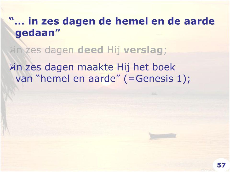 """""""... in zes dagen de hemel en de aarde gedaan""""  in zes dagen deed Hij verslag;  in zes dagen maakte Hij het boek van """"hemel en aarde"""" (=Genesis 1);"""