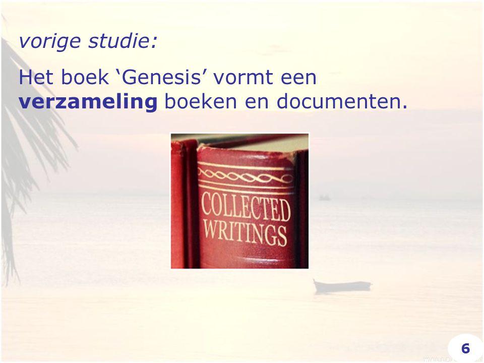 vorige studie: Het boek 'Genesis' vormt een verzameling boeken en documenten. 6