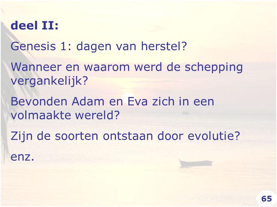 deel II: Genesis 1: dagen van herstel? Wanneer en waarom werd de schepping vergankelijk? Bevonden Adam en Eva zich in een volmaakte wereld? Zijn de so