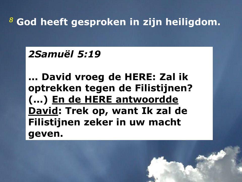 2Samuël 5:19... David vroeg de HERE: Zal ik optrekken tegen de Filistijnen? (...) En de HERE antwoordde David: Trek op, want Ik zal de Filistijnen zek