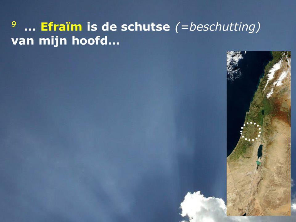 9... Efraïm is de schutse (=beschutting) van mijn hoofd...