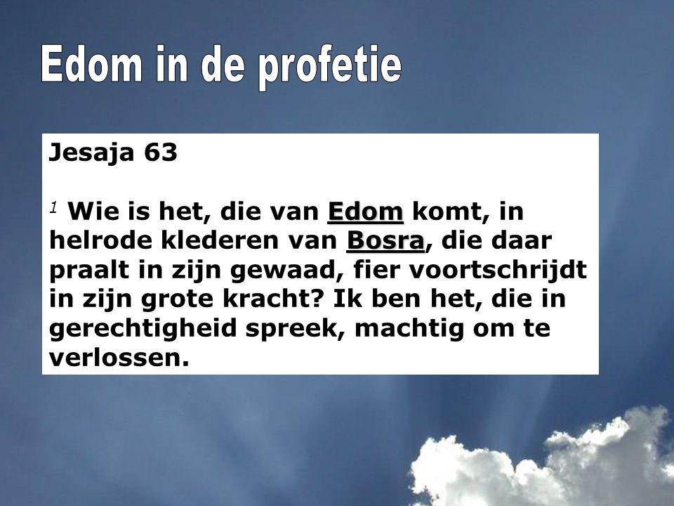 Jesaja 63 Edom Bosra 1 Wie is het, die van Edom komt, in helrode klederen van Bosra, die daar praalt in zijn gewaad, fier voortschrijdt in zijn grote