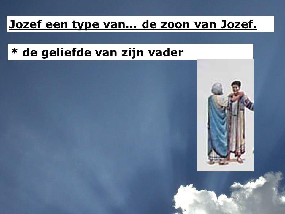 Jozef een type van... de zoon van Jozef. * de geliefde van zijn vader