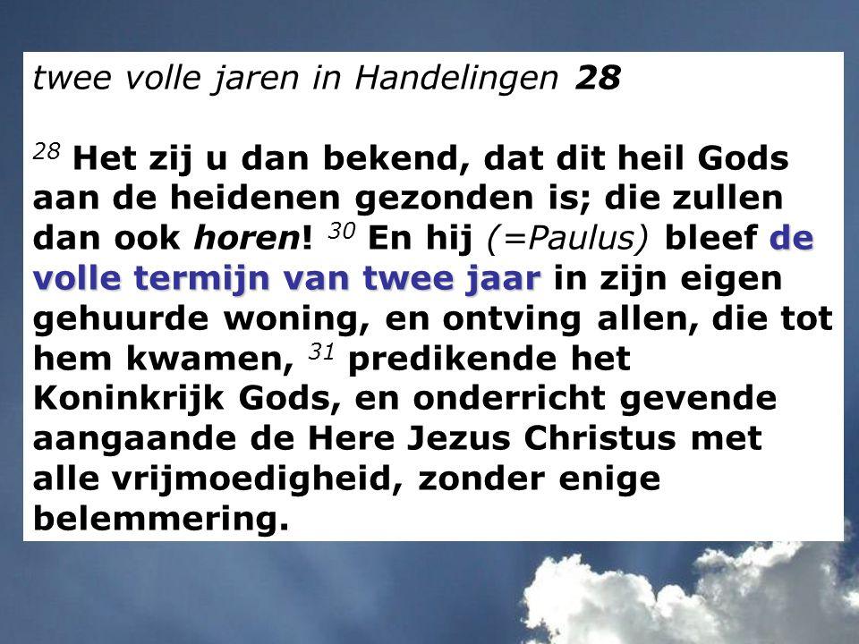 twee volle jaren in Handelingen 28 de volle termijn van twee jaar 28 Het zij u dan bekend, dat dit heil Gods aan de heidenen gezonden is; die zullen d