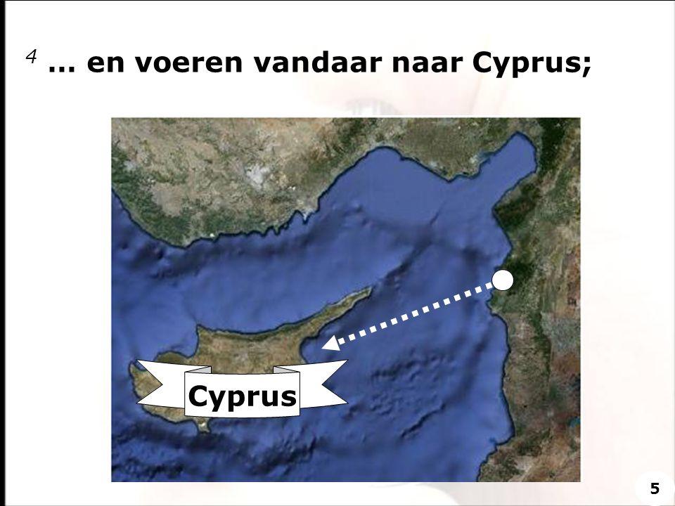 4 … en voeren vandaar naar Cyprus; 5 Cyprus