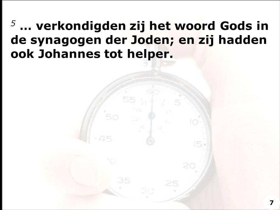 5 … verkondigden zij het woord Gods in de synagogen der Joden; en zij hadden ook Johannes tot helper. 7