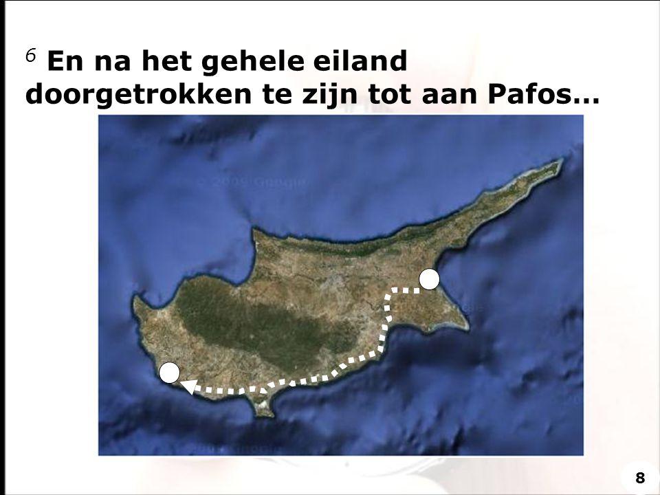 6 En na het gehele eiland doorgetrokken te zijn tot aan Pafos… 8