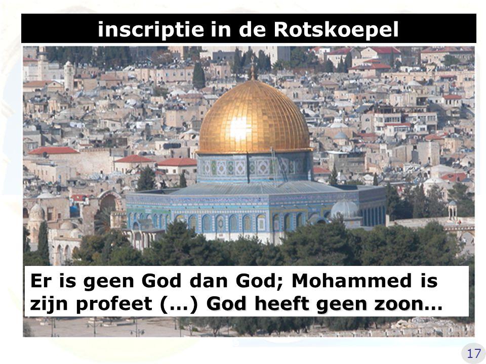 inscriptie in de Rotskoepel God heeft geen zoon Er is geen God dan God; Mohammed is zijn profeet (…) God heeft geen zoon… 17