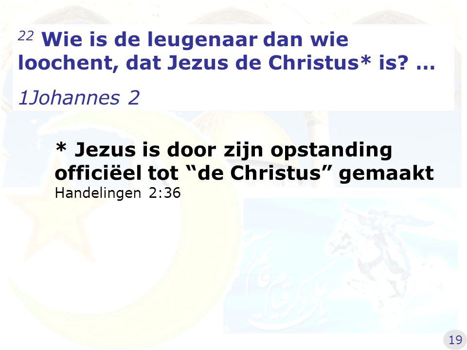 22 Wie is de leugenaar dan wie loochent, dat Jezus de Christus* is.