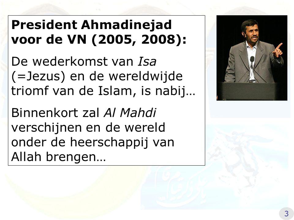 President Ahmadinejad voor de VN (2005, 2008): De wederkomst van Isa (=Jezus) en de wereldwijde triomf van de Islam, is nabij… Binnenkort zal Al Mahdi verschijnen en de wereld onder de heerschappij van Allah brengen… 3