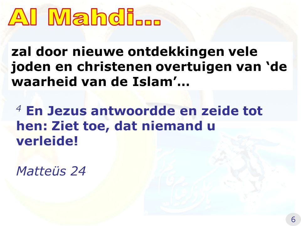 zal door nieuwe ontdekkingen vele joden en christenen overtuigen van 'de waarheid van de Islam'… 4 En Jezus antwoordde en zeide tot hen: Ziet toe, dat niemand u verleide.