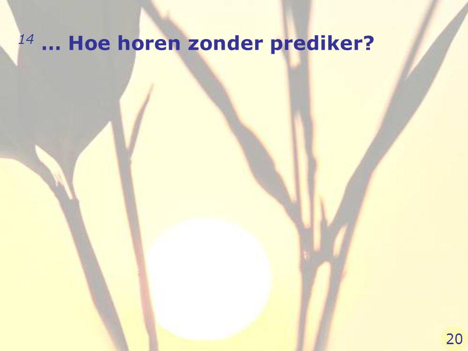 14 … Hoe horen zonder prediker? 20