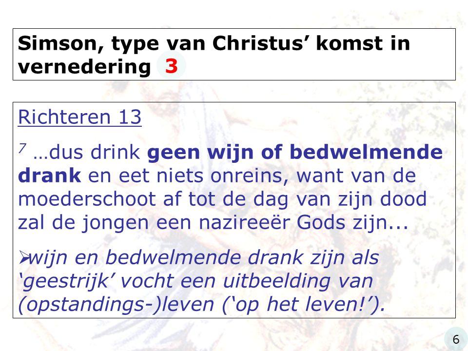 Simson, type van Christus' komst in vernedering Richteren 13 24 De vrouw baarde een zoon en noemde hem Simson.
