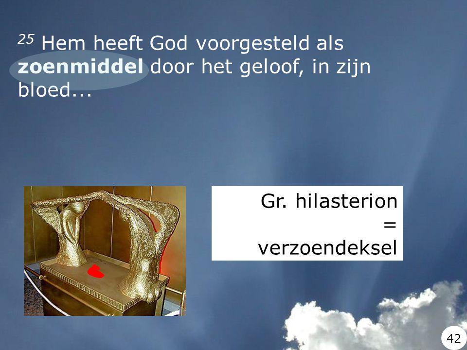 25 Hem heeft God voorgesteld als zoenmiddel door het geloof, in zijn bloed...
